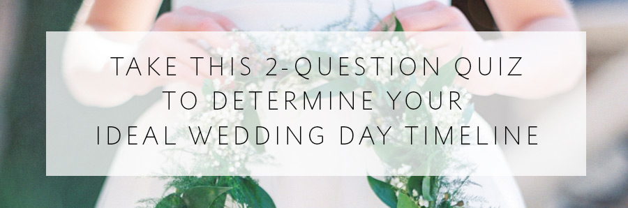 A 2-question quiz to determine your ideal wedding day timeline