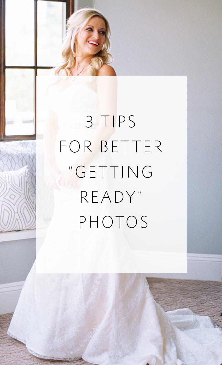 Make the most of your getting ready photos with these 3 tips!