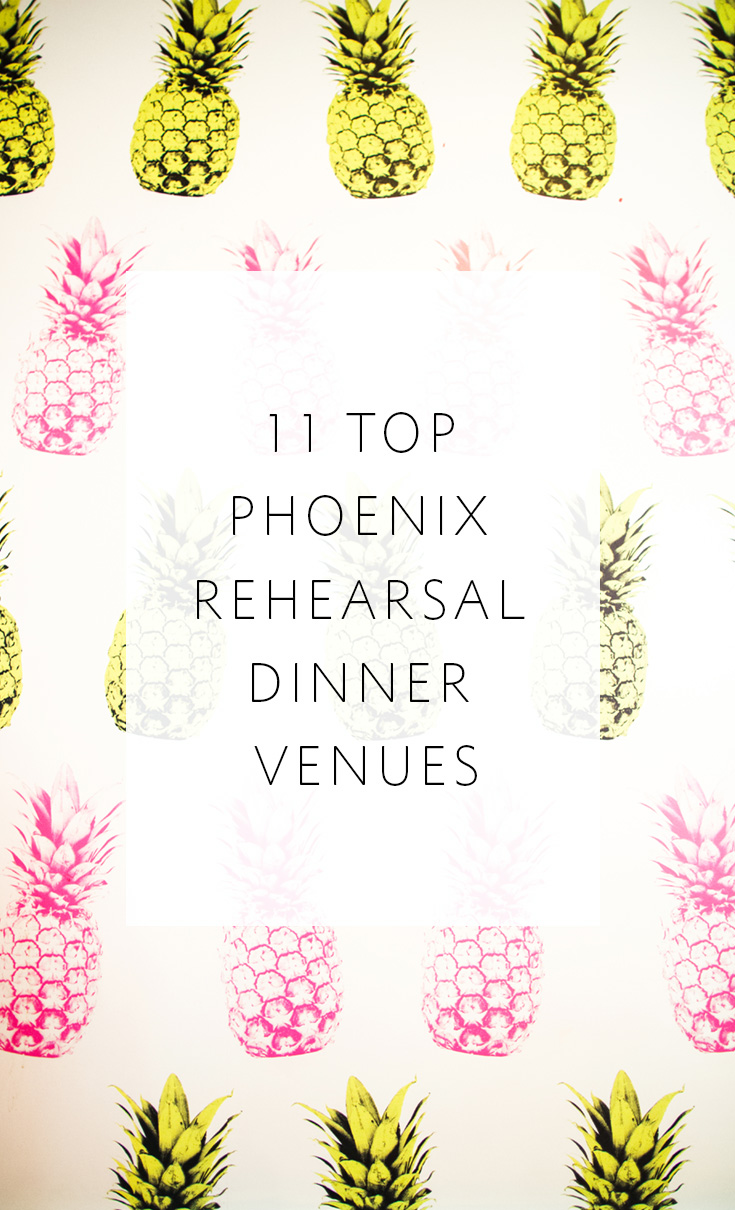 11 great Phoenix-area venues for your wedding rehearsal dinner