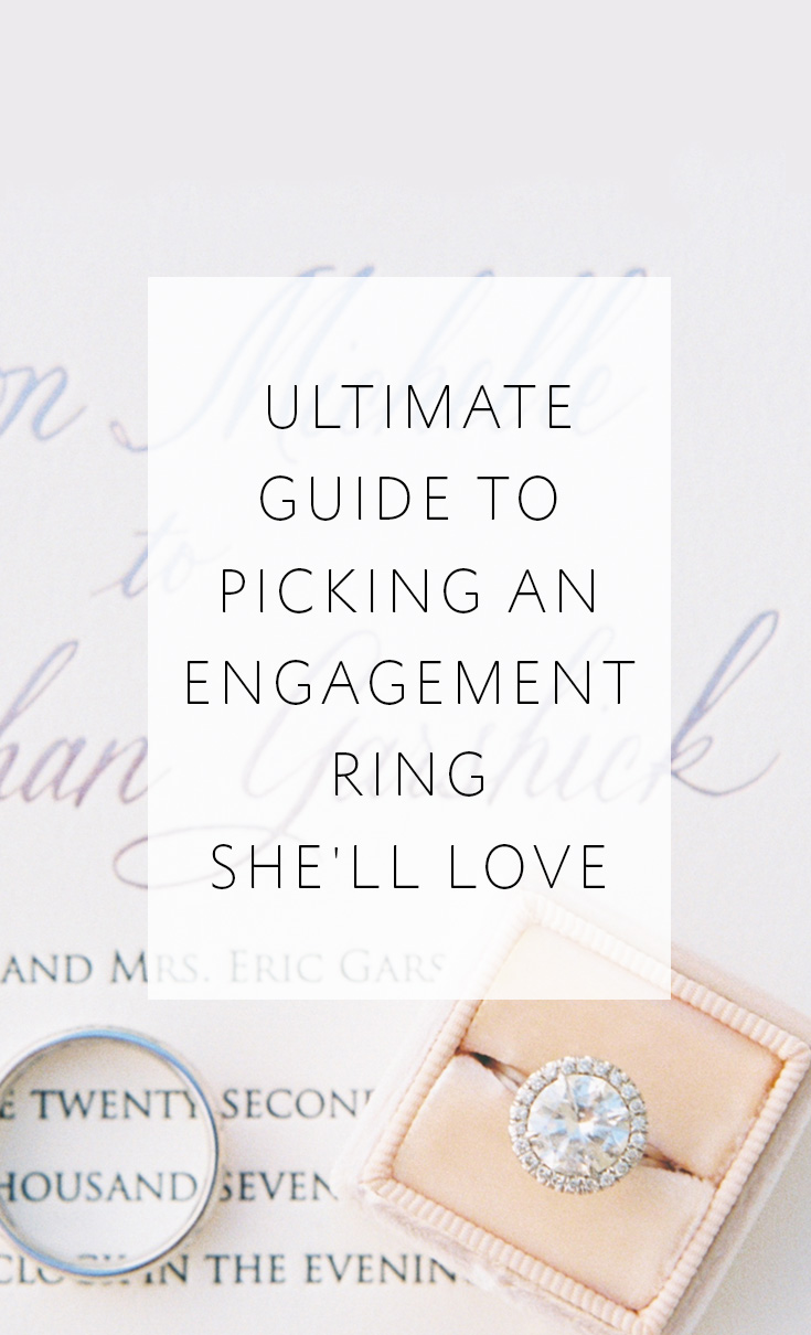The ultimate guide to picking out an engagement ring she'll LOVE!